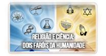RELIGIÃO E CIÊNCIA: DOIS FARÓIS DA HUMANIDADE